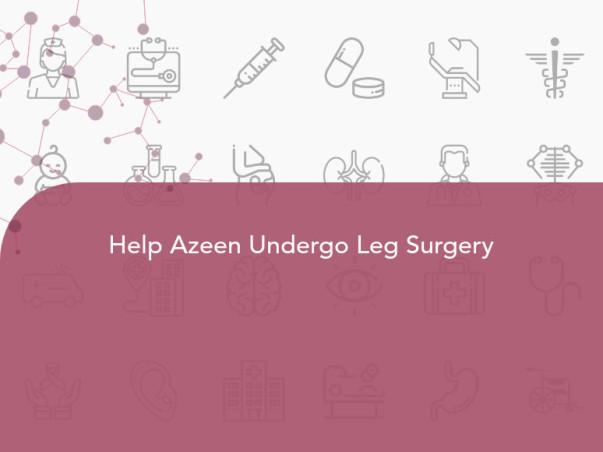 Help Azeen Undergo Leg Surgery