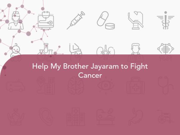 Help My Brother Jayaram to Fight Cancer