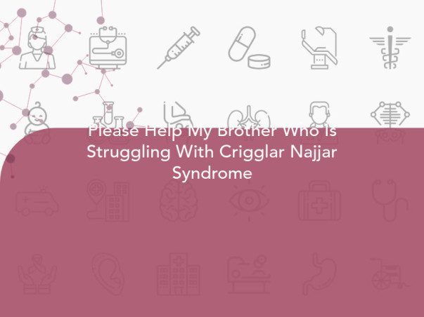 Please Help My Brother Who Is Struggling With Crigglar Najjar Syndrome