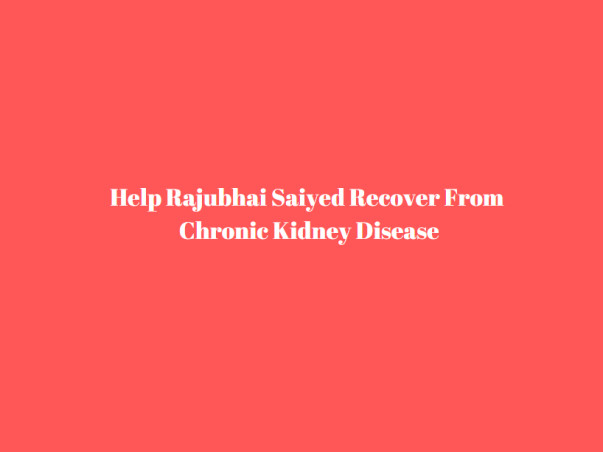 Help Rajubhai Saiyed Recover From Chronic Kidney Disease