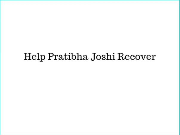 Help Pratibha Joshi Recover