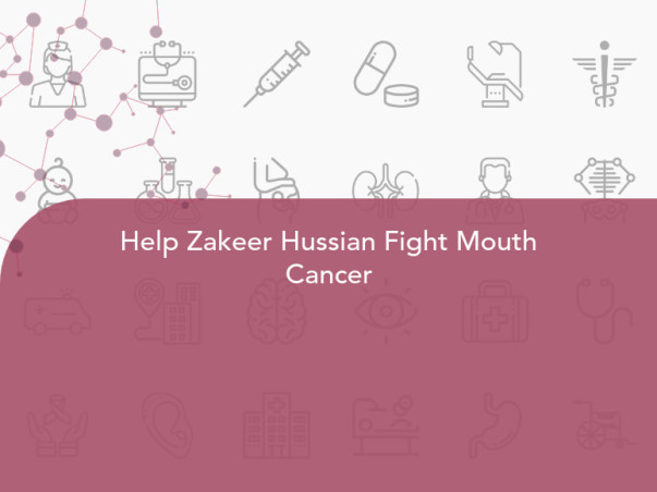 Help Zakeer Hussian Fight Mouth Cancer