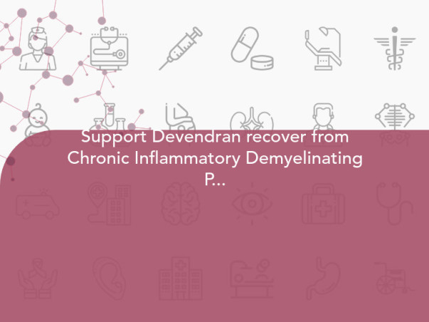 Support Devendran recover from Chronic Inflammatory Demyelinating Polyneuropathy