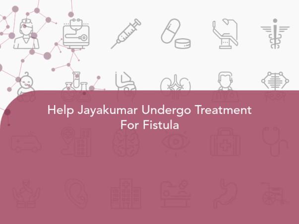 Help Jayakumar Undergo Treatment For Fistula