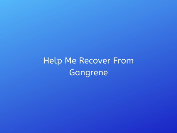Help Me Recover From Gangrene