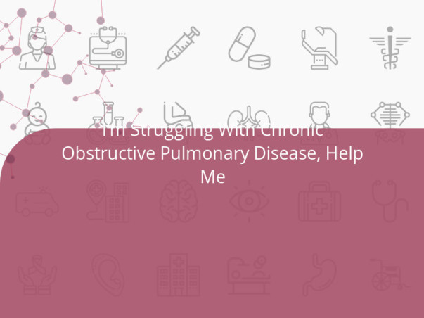 I'm Struggling With Chronic Obstructive Pulmonary Disease, Help Me
