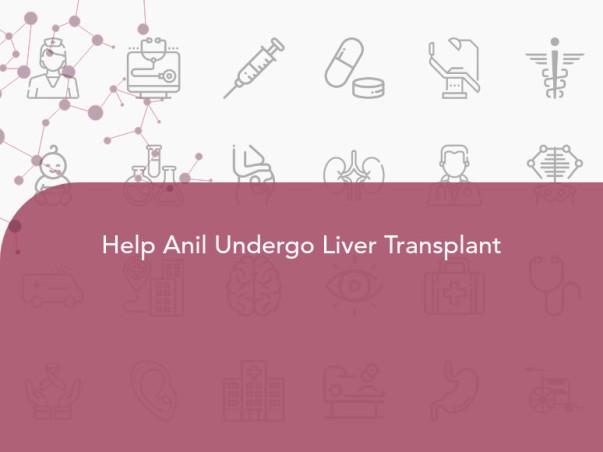 Help Anil Undergo Liver Transplant