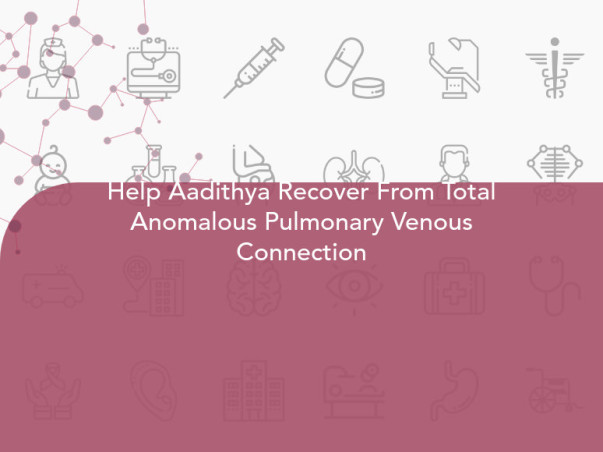 Help Aadithya Recover From Total Anomalous Pulmonary Venous Connection