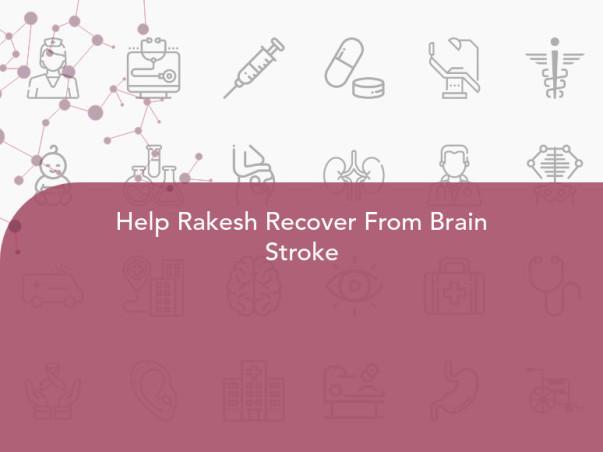 Help Rakesh Recover From Brain Stroke