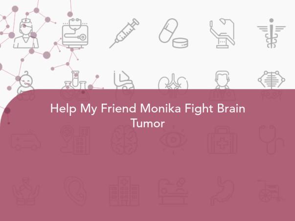 Help My Friend Monika Fight Brain Tumor