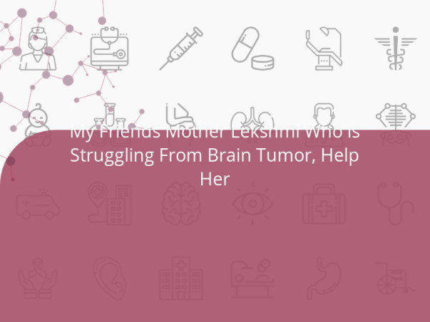 My Friends Mother Lekshmi Who is Struggling From Brain Tumor, Help Her