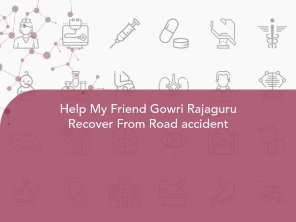 Help My Friend Gowri Rajaguru Recover From Road accident