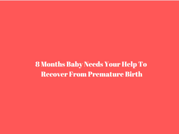 8 Months Baby Needs Your Help To Recover From Premature Birth