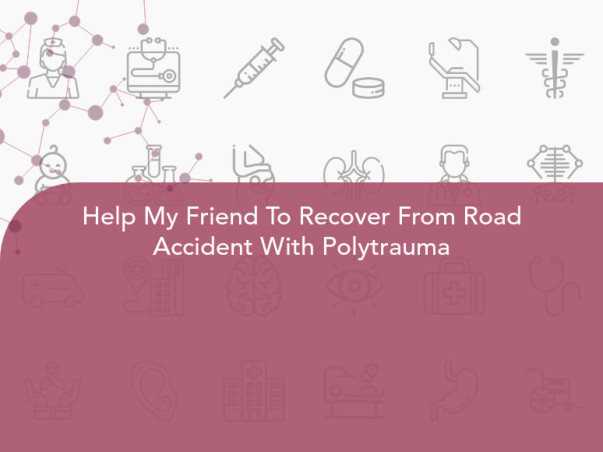 Help My Friend To Recover From Road Accident With Polytrauma