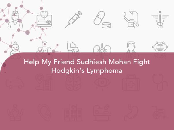 Help My Friend Sudhiesh Mohan Fight Hodgkin's Lymphoma