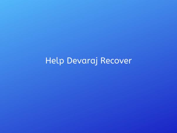 Help Devaraj Recover