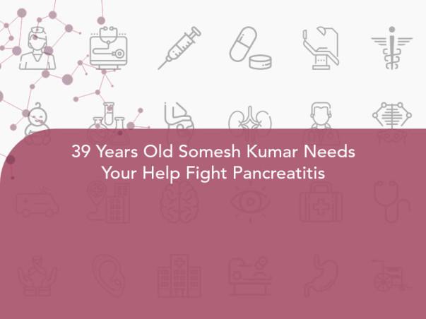 39 Years Old Somesh Kumar Needs Your Help Fight Pancreatitis