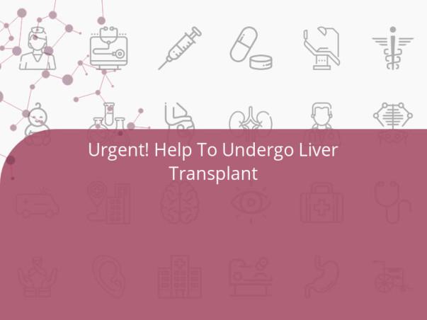 Urgent! Help To Undergo Liver Transplant
