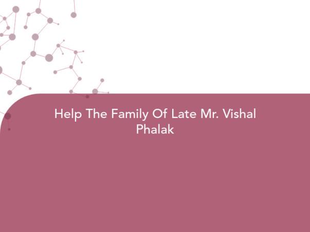 Help The Family Of Late Mr. Vishal Phalak