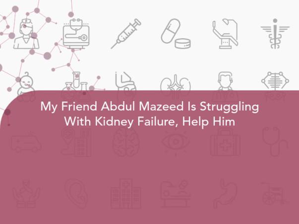 My Friend Abdul Mazeed Is Struggling With Kidney Failure, Help Him