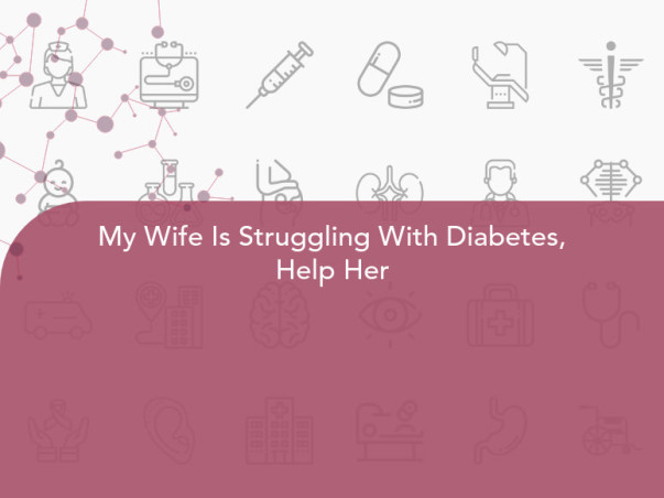 My Wife Is Struggling With Diabetes, Help Her