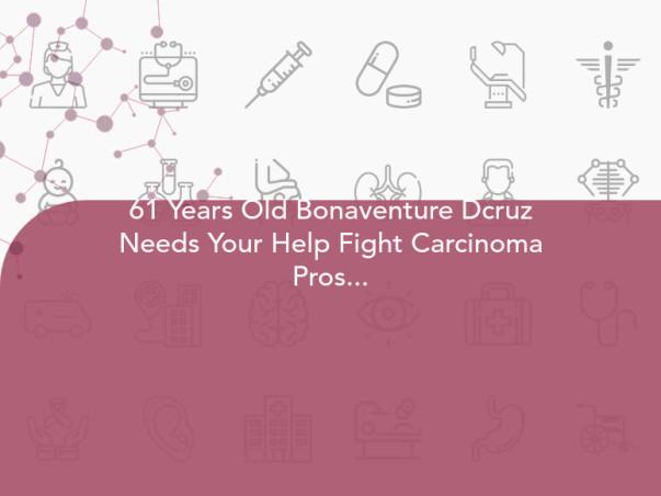 61 Years Old Bonaventure Dcruz Needs Your Help Fight Carcinoma Prostate