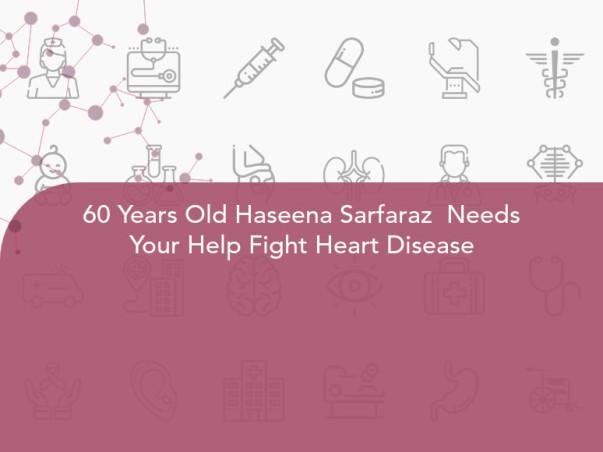 60 Years Old Haseena Sarfaraz  Needs Your Help Fight Heart Disease