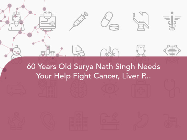 60 Years Old Surya Nath Singh Needs Your Help Fight Cancer, Liver Problem