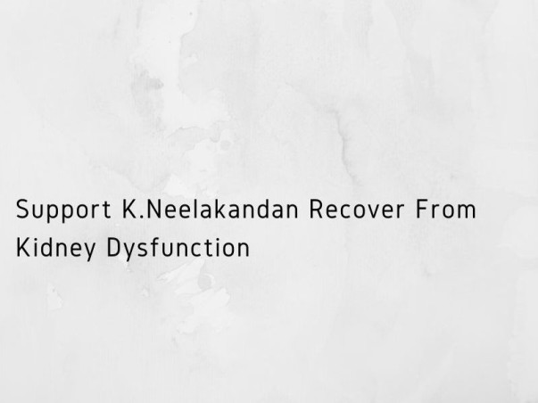 Support K.Neelakandan Recover From Kidney Dysfunction