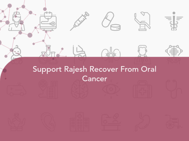 Support Rajesh Recover From Oral Cancer