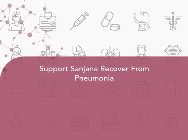 Support Sanjana Recover From Pneumonia