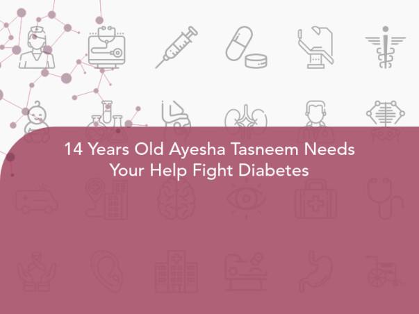14 Years Old Ayesha Tasneem Needs Your Help Fight Diabetes