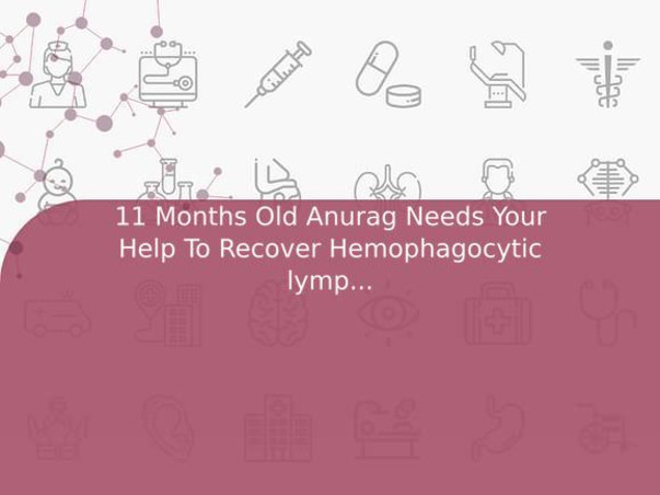 11 Months Old Anurag Needs Your Help To Recover Hemophagocytic lymphohistiocytosis