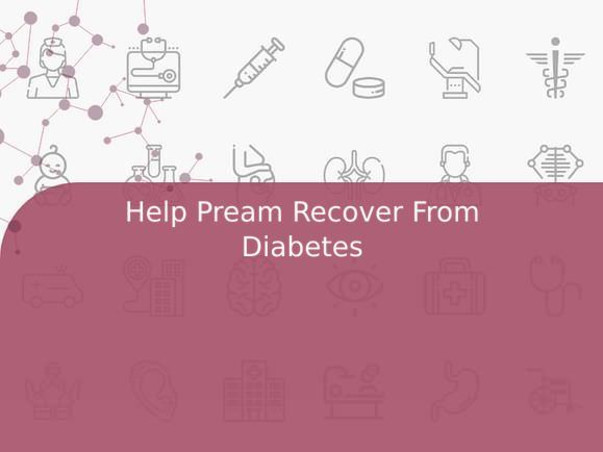 Help Pream Recover From Diabetes