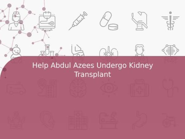 Help Abdul Azees Undergo Kidney Transplant