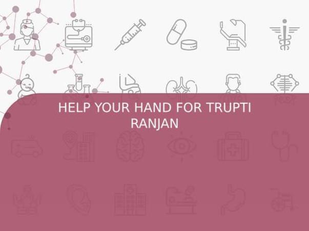 HELP YOUR HAND FOR TRUPTI RANJAN