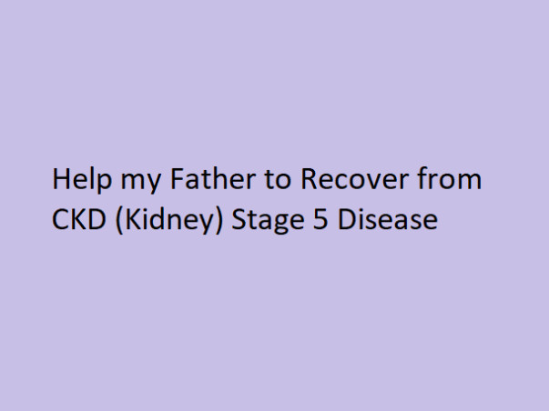 My father is struggling with Chronic Kidney Disease, help him