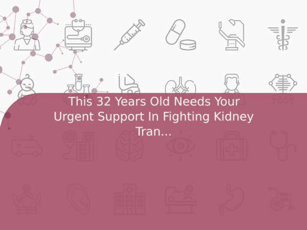 This 32 Years Old Needs Your Urgent Support In Fighting Kidney Transplantation