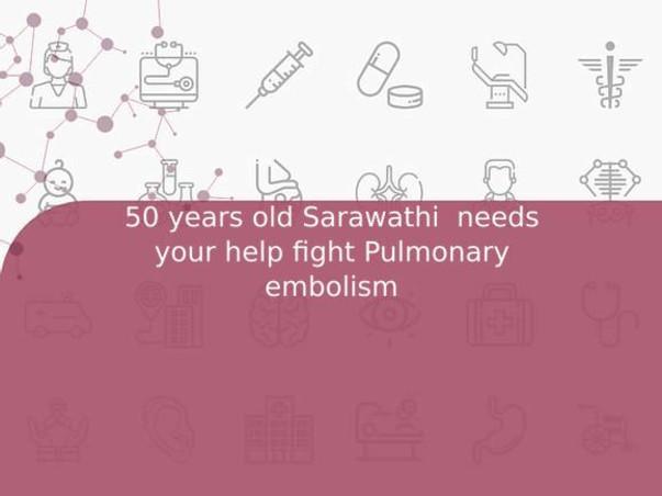 50 years old Sarawathi  needs your help fight Pulmonary embolism