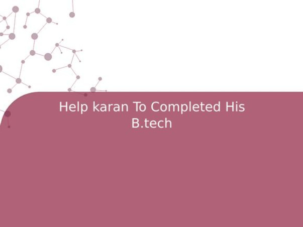 Help karan To Completed His B.tech
