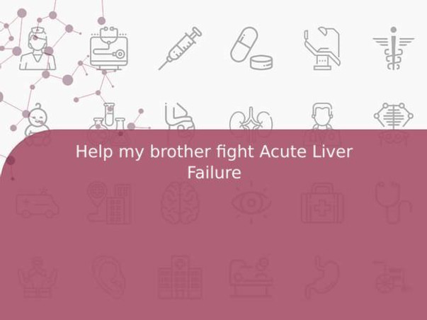 Help my brother fight Acute Liver Failure