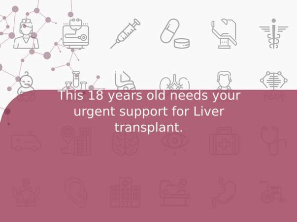 This 18 years old needs your urgent support for Liver transplant.
