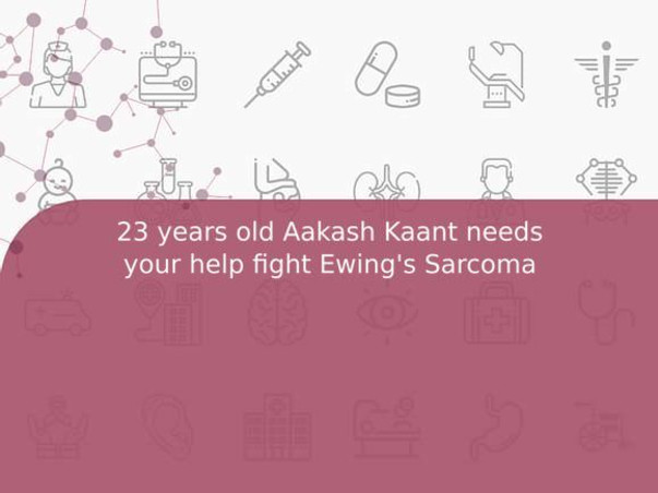 23 years old Aakash Kaant needs your help fight Ewing's Sarcoma