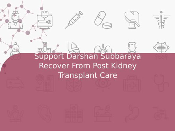 Support Darshan Subbaraya Recover From Post Kidney Transplant Care