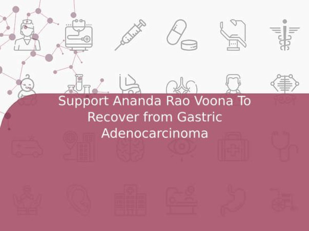 Support Ananda Rao Voona To Recover from Gastric Adenocarcinoma