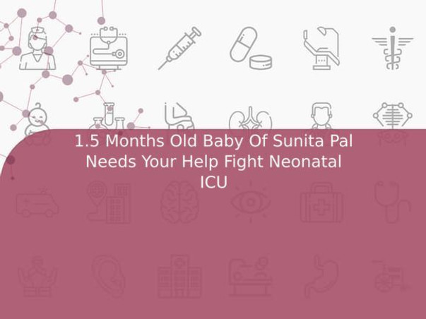 1.5 Months Old Baby Of Sunita Pal Needs Your Help Fight Neonatal ICU