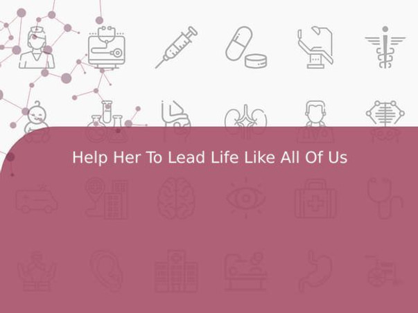 Help Her To Lead Life Like All Of Us