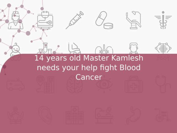 14 years old Master Kamlesh needs your help fight Blood Cancer