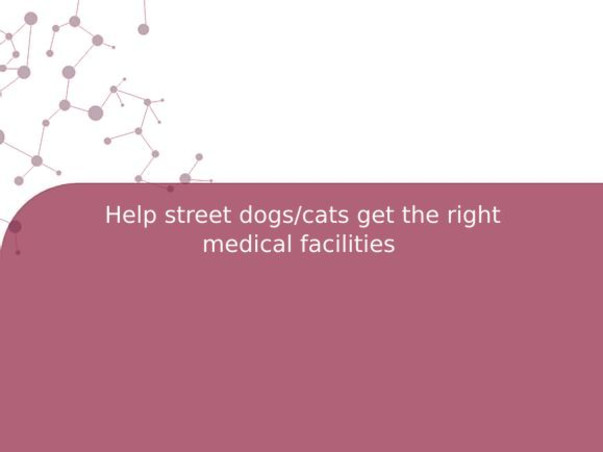 Help street dogs/cats get the right medical facilities