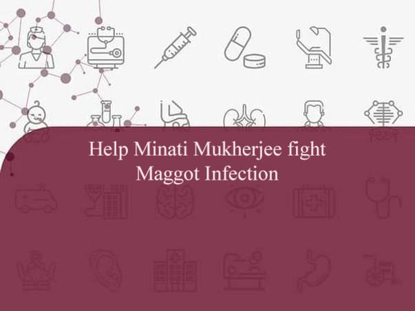 Help Minati Mukherjee  Fight Maggot Infection